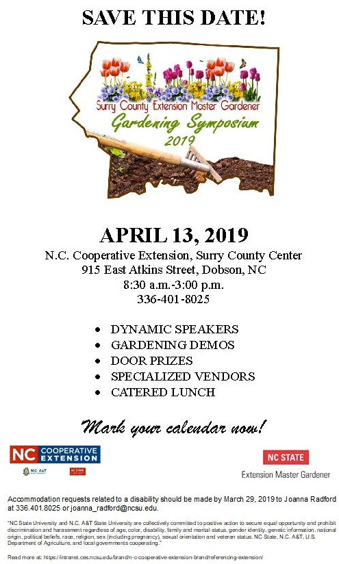 Save the date for the upcoming gardening symposium hosted by NC State Extension Master Gardener Volunteers, Surry County. The symposium will be held on Saturday, April 13 from 8:30 a.m.-3:00 p.m. at 915 East Atkins Street, Dobson, NC. The symposium will consist of dynamic speakers, gardening demonstrations, door prizes, specialized vendors, and a catered lunch. Mark your calendars now, and make plans to attend this event!
